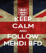 KEEP CALM AND FOLLOW MEHDI BFD - Personalised Poster A4 size