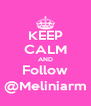KEEP CALM AND Follow @Meliniarm - Personalised Poster A4 size