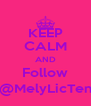 KEEP CALM AND Follow @MelyLicTen - Personalised Poster A4 size