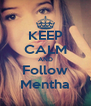 KEEP CALM AND Follow Mentha - Personalised Poster A4 size
