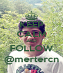 KEEP CALM AND FOLLOW @mertercn - Personalised Poster A4 size