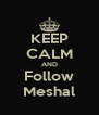KEEP CALM AND Follow Meshal - Personalised Poster A4 size