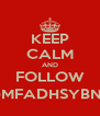 KEEP CALM AND FOLLOW @MFADHSYBNA - Personalised Poster A4 size