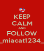 KEEP CALM AND FOLLOW _miacat1234_ - Personalised Poster A4 size
