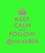 KEEP CALM AND FOLLOW @micah808 - Personalised Poster A4 size