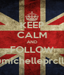 KEEP CALM AND FOLLOW @michelleprcllia - Personalised Poster A4 size