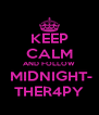 KEEP CALM AND FOLLOW  MIDNIGHT- THER4PY - Personalised Poster A4 size