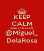 KEEP CALM AND FOLLOW @Miguel_ DelaRosa - Personalised Poster A4 size