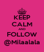 KEEP CALM AND FOLLOW @Milaalala - Personalised Poster A4 size