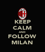 KEEP CALM AND FOLLOW MILAN - Personalised Poster A4 size
