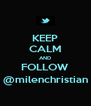 KEEP CALM AND FOLLOW @milenchristian - Personalised Poster A4 size