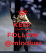 KEEP  CALM AND FOLLOW @mindlust - Personalised Poster A4 size