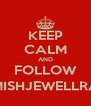 KEEP CALM AND FOLLOW @MISHJEWELLRAIN - Personalised Poster A4 size