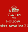 KEEP CALM AND Follow  @Missjamaica2012 - Personalised Poster A4 size