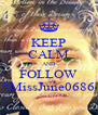 KEEP CALM AND FOLLOW #MissJune0686 - Personalised Poster A4 size