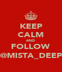 KEEP CALM AND FOLLOW @MISTA_DEEP - Personalised Poster A4 size