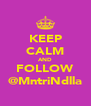 KEEP CALM AND FOLLOW @MntriNdlla - Personalised Poster A4 size