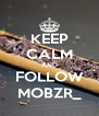 KEEP CALM AND FOLLOW MOBZR_ - Personalised Poster A4 size