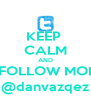 KEEP  CALM AND FOLLOW MOI @danvazqez - Personalised Poster A4 size