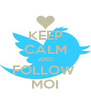 KEEP CALM AND FOLLOW  MOI - Personalised Poster A4 size