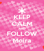 KEEP CALM AND FOLLOW Moira - Personalised Poster A4 size