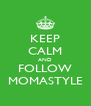 KEEP CALM AND FOLLOW MOMASTYLE - Personalised Poster A4 size