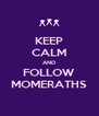 KEEP CALM AND FOLLOW MOMERATHS - Personalised Poster A4 size