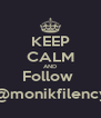 KEEP CALM AND Follow  @monikfilency - Personalised Poster A4 size