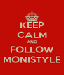 KEEP CALM AND FOLLOW MONISTYLE - Personalised Poster A4 size