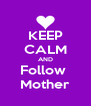 KEEP CALM AND Follow  Mother - Personalised Poster A4 size