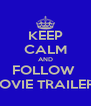 KEEP CALM AND FOLLOW  MOVIE TRAILERS - Personalised Poster A4 size