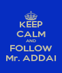 KEEP CALM AND FOLLOW Mr. ADDAI - Personalised Poster A4 size