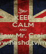 KEEP CALM AND Follow Mr. Crainer http://www.hashd.tv/mrcrainer - Personalised Poster A4 size