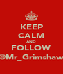 KEEP CALM AND FOLLOW @Mr_Grimshaw - Personalised Poster A4 size