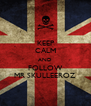 KEEP CALM AND FOLLOW MR SKULLEEROZ - Personalised Poster A4 size