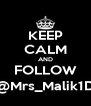 KEEP CALM AND FOLLOW @Mrs_Malik1D - Personalised Poster A4 size