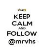 KEEP CALM AND FOLLOW @mrvhs - Personalised Poster A4 size