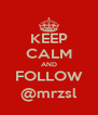 KEEP CALM AND FOLLOW @mrzsl - Personalised Poster A4 size