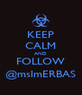 KEEP CALM AND FOLLOW @mslmERBAS - Personalised Poster A4 size
