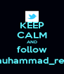 KEEP CALM AND follow @muhammad_reyyy - Personalised Poster A4 size