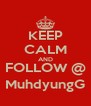 KEEP CALM AND FOLLOW @ MuhdyungG - Personalised Poster A4 size