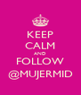 KEEP CALM AND FOLLOW @MUJERMID - Personalised Poster A4 size