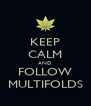 KEEP CALM AND FOLLOW MULTIFOLDS - Personalised Poster A4 size