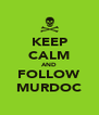 KEEP CALM AND FOLLOW MURDOC - Personalised Poster A4 size