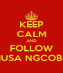 KEEP CALM AND FOLLOW MUSA NGCOBO - Personalised Poster A4 size