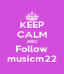KEEP CALM AND Follow musicm22 - Personalised Poster A4 size