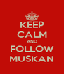 KEEP CALM AND FOLLOW MUSKAN - Personalised Poster A4 size
