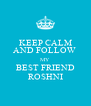 KEEP CALM AND FOLLOW  MY  BEST FRIEND   ROSHNI  - Personalised Poster A4 size