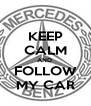 KEEP CALM AND  FOLLOW MY CAR - Personalised Poster A4 size