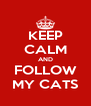 KEEP CALM AND FOLLOW MY CATS - Personalised Poster A4 size